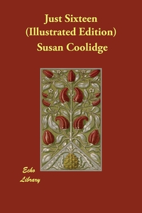Just Sixteen (Illustrated Edition), Susan Coolidge обложка-превью