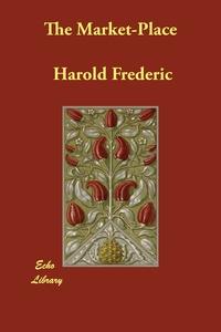The Market-Place, Harold Frederic обложка-превью