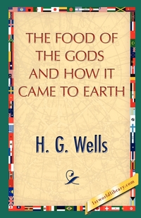 The Food of the Gods and How It Came to Earth, H. G. Wells, 1stworld Library, 1stworld Publishing обложка-превью