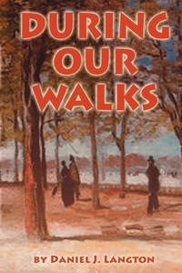 DURING OUR WALKS, DANIEL J LANGTON, 1st World Publishing, 1st World Library обложка-превью