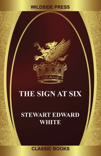The Sign at Six, Stewart Edward White обложка-превью