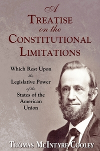 A Treatise on the Constitutional Limitations, Thomas McIntyre Cooley обложка-превью