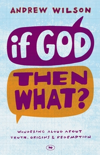 If God, Then What?: Wondering Aloud About Truth, Origins And Redemption, Andrew Wilson обложка-превью