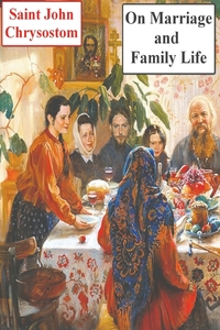 On Marriage and Family Life, Saint John Chrysostom обложка-превью