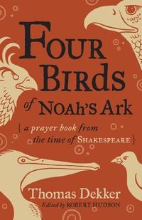 Four Birds of Noah's Ark: A Prayer Book from the Time of Shakespeare, Thomas Dekker, Robert Hudson обложка-превью