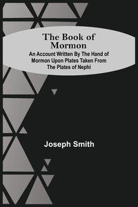 The Book Of Mormon; An Account Written By The Hand Of Mormon Upon Plates Taken From The Plates Of Nephi, Joseph Smith обложка-превью