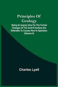 Principles Of Geology; Being An Inquiry How Far The Former Changes Of The Earth'S Surface Are Referable To Causes Now In Operation (Volume Ii), Charles Lyell обложка-превью