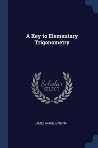 A Key to Elementary Trigonometry, James Hamblin Smith обложка-превью