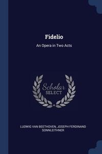 Fidelio: An Opera in Two Acts, Ludwig van Beethoven, Joseph Ferdinand Sonnleithner обложка-превью