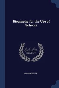 Biography for the Use of Schools, Noah Webster обложка-превью