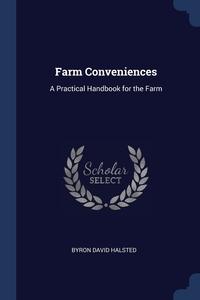 Farm Conveniences: A Practical Handbook for the Farm, Byron David Halsted обложка-превью