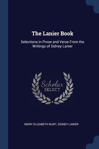 The Lanier Book: Selections in Prose and Verse From the Writings of Sidney Lanier, Mary Elizabeth Burt, Sidney Lanier обложка-превью