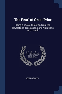 The Pearl of Great Price: Being a Choice Selection From the Revelations, Translations, and Narrations of J. Smith, Joseph Smith обложка-превью