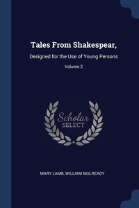 Tales From Shakespear,: Designed for the Use of Young Persons; Volume 2, Mary Lamb, William Mulready обложка-превью