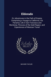Eldorado: Or, Adventures in the Path of Empire, Comprising a Voyage to California, Via Panama; Life in San Francisco and Monterey; Pictures of the Gold Region, and Experiences of Mexican Travel, Bayard Taylor обложка-превью