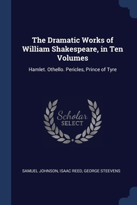 The Dramatic Works of William Shakespeare, in Ten Volumes: Hamlet. Othello. Pericles, Prince of Tyre, Samuel Johnson, Isaac Reed, George Steevens обложка-превью