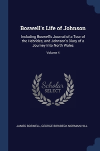 Boswell's Life of Johnson: Including Boswell's Journal of a Tour of the Hebrides, and Johnson's Diary of a Journey Into North Wales; Volume 4, James Boswell, George Birkbeck Norman Hill обложка-превью
