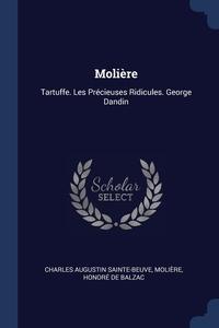 Molière: Tartuffe. Les Précieuses Ridicules. George Dandin, Charles Augustin Sainte-Beuve, Molie?re, Honore De Balzac обложка-превью