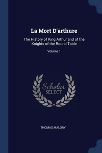 La Mort D'arthure: The History of King Arthur and of the Knights of the Round Table; Volume 1, Thomas Malory обложка-превью