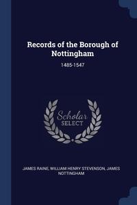 Records of the Borough of Nottingham: 1485-1547, James Raine, William Henry Stevenson, James Nottingham обложка-превью