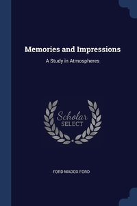 Memories and Impressions: A Study in Atmospheres, Ford Madox Ford обложка-превью