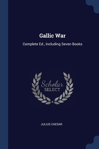 Gallic War: Complete Ed., Including Seven Books, Julius Caesar обложка-превью
