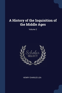 A History of the Inquisition of the Middle Ages; Volume 2, Henry Charles Lea обложка-превью