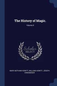 The History of Magic.; Volume II, Mary Botham Howitt, William Howitt, Joseph Ennemoser обложка-превью