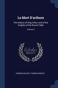 La Mort D'arthure: The History of King Arthur and of the Knights of the Round Table; Volume 2, Thomas Malory, Thomas Wright обложка-превью