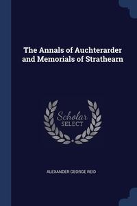 The Annals of Auchterarder and Memorials of Strathearn, Alexander George Reid обложка-превью