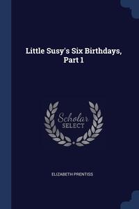 Little Susy's Six Birthdays, Part 1, Elizabeth Prentiss обложка-превью