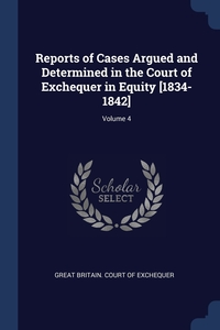 Reports of Cases Argued and Determined in the Court of Exchequer in Equity [1834-1842]; Volume 4, Great Britain. Court of Exchequer обложка-превью