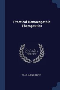 Practical Homoeopathic Therapeutics, Willis Alonzo Dewey обложка-превью