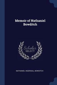 Memoir of Nathaniel Bowditch, Nathaniel Ingersoll Bowditch обложка-превью