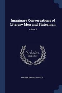 Imaginary Conversations of Literary Men and Statesmen; Volume 2, Walter Savage Landor обложка-превью