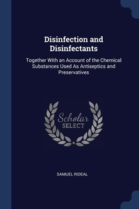 Disinfection and Disinfectants: Together With an Account of the Chemical Substances Used As Antiseptics and Preservatives, Samuel Rideal обложка-превью