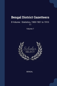 Bengal District Gazetteers: B Volume : Statistics, 1900-1901 to 1910-11; Volume 7, Bengal обложка-превью