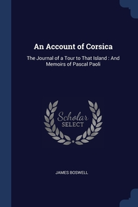 An Account of Corsica: The Journal of a Tour to That Island : And Memoirs of Pascal Paoli, James Boswell обложка-превью