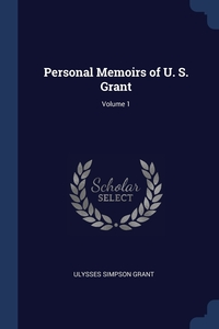 Personal Memoirs of U. S. Grant; Volume 1, Ulysses Simpson Grant обложка-превью
