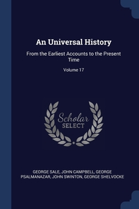 An Universal History: From the Earliest Accounts to the Present Time; Volume 17, George Sale, John Campbell, George Psalmanazar обложка-превью