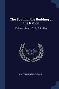 The South in the Building of the Nation: Political History, Ed. by F. L. Riley, Walter Lynwood Fleming обложка-превью