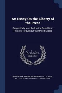 Книга под заказ: «An Essay On the Liberty of the Press»