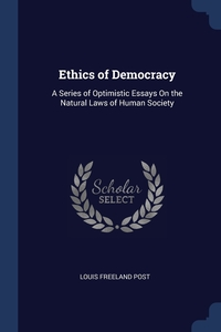 Ethics of Democracy: A Series of Optimistic Essays On the Natural Laws of Human Society, Louis Freeland Post обложка-превью