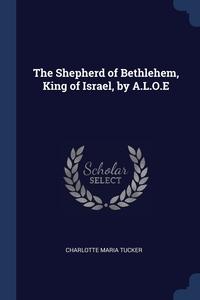 Книга под заказ: «The Shepherd of Bethlehem, King of Israel, by A.L.O.E»