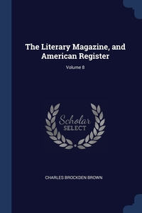 Книга под заказ: «The Literary Magazine, and American Register; Volume 8»