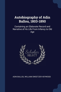 Autobiography of Adin Ballou, 1803-1890: Containing an Elaborate Record and Narrative of Hs Life From Infancy to Old Age, Adin Ballou, William Sweetzer Heywood обложка-превью
