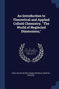 """Книга под заказ: «An Introduction to Theoretical and Applied Colloid Chemistry, """"The World of Neglected Dimensions,""""»"""