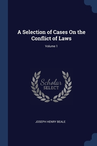 A Selection of Cases On the Conflict of Laws; Volume 1, Joseph Henry Beale обложка-превью