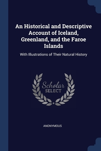 Книга под заказ: «An Historical and Descriptive Account of Iceland, Greenland, and the Faroe Islands»