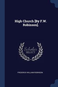 High Church [By F.W. Robinson]., Frederick William Robinson обложка-превью